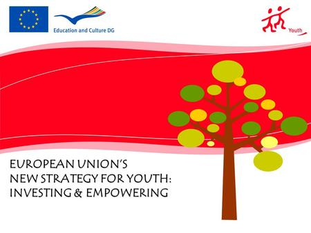 EUROPEAN UNION'S NEW STRATEGY FOR YOUTH: INVESTING & EMPOWERING.