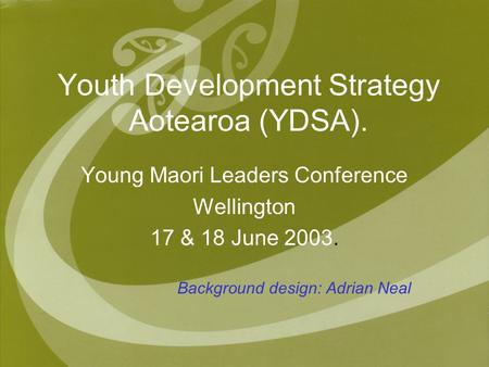 Youth Development Strategy Aotearoa (YDSA). Young Maori Leaders Conference Wellington 17 & 18 June 2003. Background design: Adrian Neal.