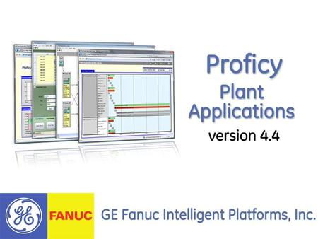 2 GE Fanuc ©2008 GE Fanuc Intelligent Platforms All Rights Reserved Agenda Proficy Plant Applications What it is What it gives you Why customers are using.
