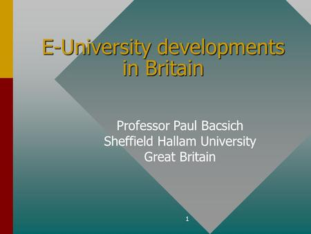 1 E-University developments in Britain Professor Paul Bacsich Sheffield Hallam University Great Britain.