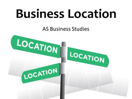 Business Location AS Business Studies.