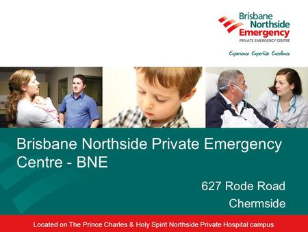 Brisbane Northside Private Emergency Centre - BNE 627 Rode Road Chermside Located on The Prince Charles & Holy Spirit Northside Private Hospital campus.