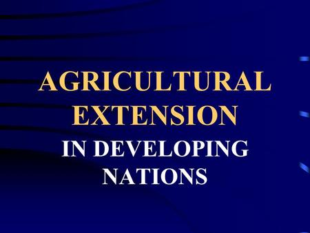 AGRICULTURAL EXTENSION IN DEVELOPING NATIONS. AGRICULTURAL EXTENSION IN THE U. S: A REVIEW ITS IMPORTANCE: * U.S. farmers produce enough food to feed.