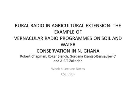 RURAL RADIO IN AGRICULTURAL EXTENSION: THE EXAMPLE OF VERNACULAR RADIO PROGRAMMES ON SOIL AND WATER CONSERVATION IN N. GHANA Robert Chapman, Roger Blench,