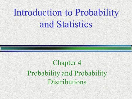 Introduction to Probability and Statistics Chapter 4 Probability and Probability Distributions.
