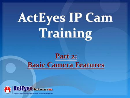 ActEyes IP Cam Training Part 2: Basic Camera Features.