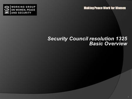 Security Council resolution 1325 Basic Overview 1 Making Peace Work for Women.