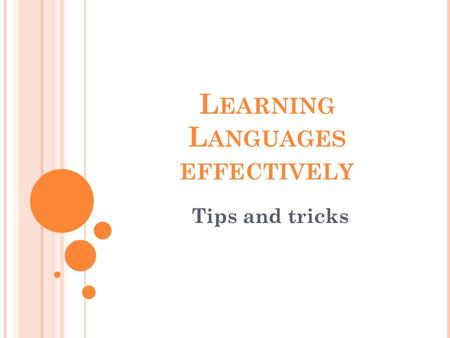 L EARNING L ANGUAGES EFFECTIVELY Tips and tricks.