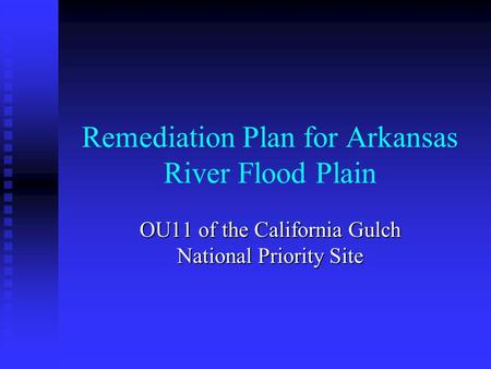 Remediation Plan for Arkansas River Flood Plain OU11 of the California Gulch National Priority Site.