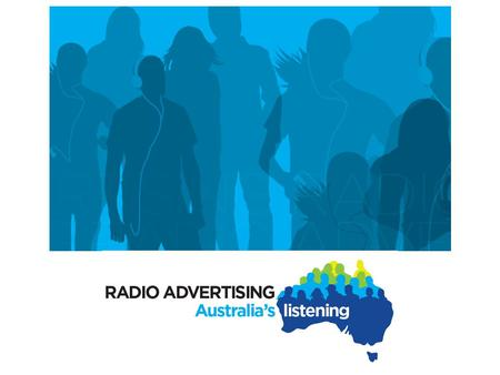 Contents Radio Advertising, Australia's Listening – Brand Campaign Overview Radio Advertising – Reaching Australia's Big Spenders Commercial Radio – A.