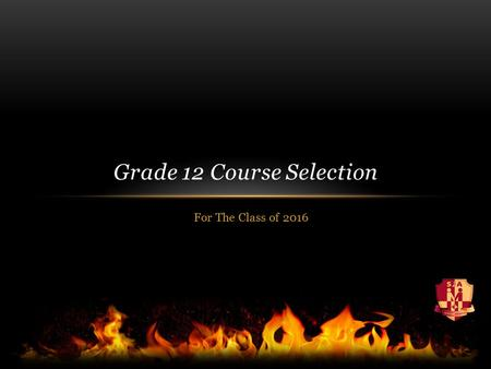 For The Class of 2016 Grade 12 Course Selection. Course Selection Grade 12 students should carry 6 courses 21 courses: Suggested load by HRSB.