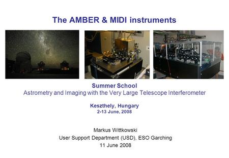 The AMBER & MIDI instruments Summer School Astrometry and Imaging with the Very Large Telescope Interferometer Keszthely, Hungary 2-13 June, 2008 Markus.