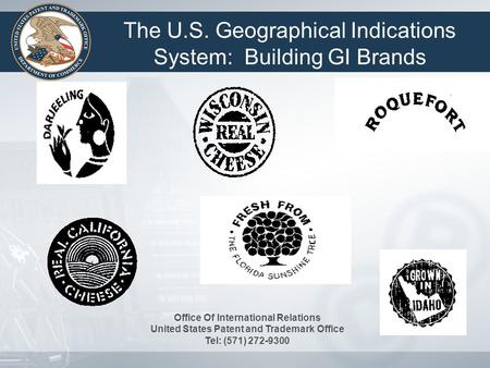 The U.S. Geographical Indications System: Building GI Brands Office Of International Relations United States Patent and Trademark Office Tel: (571) 272-9300.