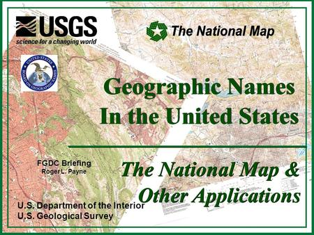 U.S. Department of the Interior U.S. Geological Survey Geographic Names In the United States Geographic Names In the United States The National Map & Other.