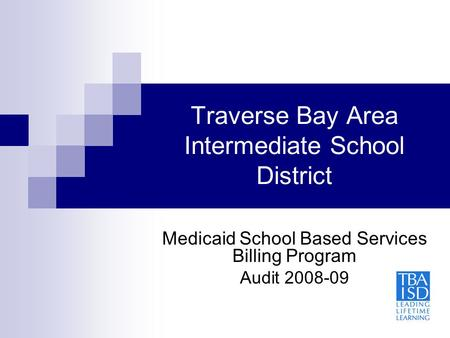 Traverse Bay Area Intermediate School District Medicaid School Based Services Billing Program Audit 2008-09.