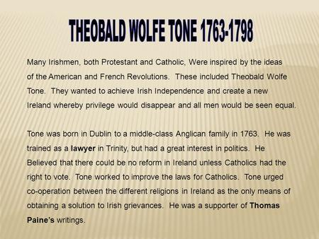 Many Irishmen, both Protestant and Catholic, Were inspired by the ideas of the American and French Revolutions. These included Theobald Wolfe Tone. They.
