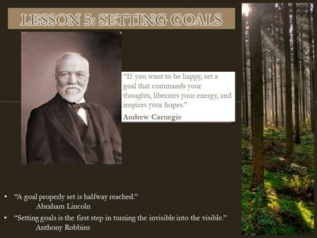 """If you want to be happy, set a goal that commands your thoughts, liberates your energy, and inspires your hopes."" Andrew Carnegie ""Setting goals is the."
