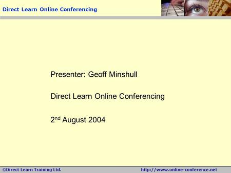 ©Direct Learn Training Ltd.http://www.online-conference.net Presenter: Geoff Minshull Direct Learn Online Conferencing 2 nd August 2004 Direct Learn Online.
