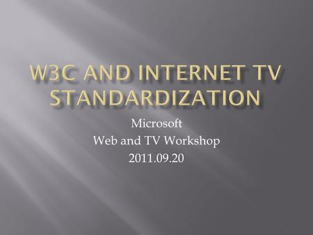 Microsoft Web and TV Workshop 2011.09.20.  Standards and industry specifications which should be supported:  MPEG DASH (Dynamic Adaptive Streaming with.