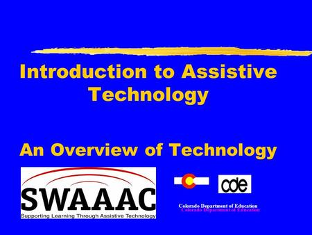 Introduction to Assistive Technology An Overview of Technology Colorado Department of Education.