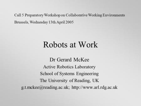 Robots at Work Dr Gerard McKee Active Robotics Laboratory School of Systems Engineering The University of Reading, UK