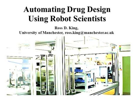 Automating Drug Design Using Robot Scientists