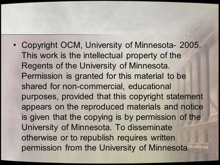 Copyright OCM, University of Minnesota- 2005. This work is the intellectual property of the Regents of the University of Minnesota. Permission is granted.