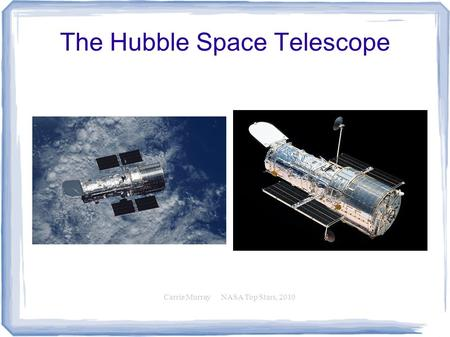 The Hubble Space Telescope Carrie Murray NASA Top Stars, 2010.