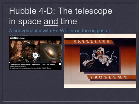 Hubble 4-D: The telescope in space and time A conversation with Ed Weiler on the origins of servicing.
