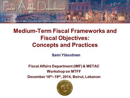 Sami Yläoutinen Medium-Term Fiscal Frameworks and Fiscal Objectives: Concepts and Practices.