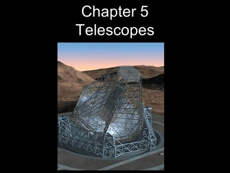 Chapter 5 Telescopes. 5.1 Optical Telescopes The Hubble Space Telescope 5.2 Telescope Size 5.3 Images and Detectors 5.4 High-Resolution Astronomy 5.5.
