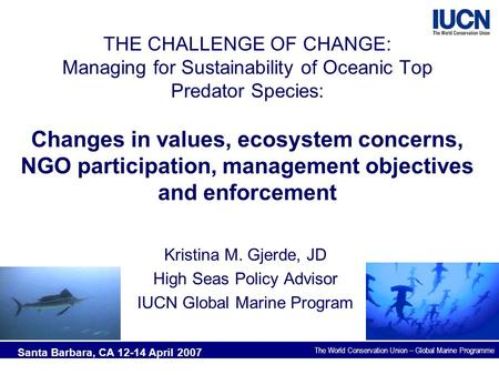 The World Conservation Union – Global Marine Programme THE CHALLENGE OF CHANGE: Managing for Sustainability of Oceanic Top Predator Species: Changes in.
