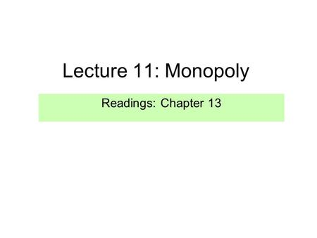 Lecture 11: Monopoly Readings: Chapter 13.