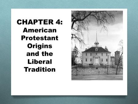 CHAPTER 4: American Protestant Origins and the Liberal Tradition.
