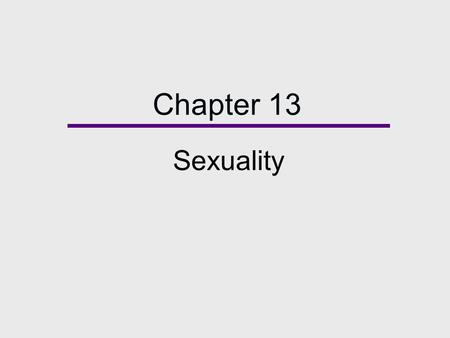 Chapter 13 Sexuality. Chapter Outline  Sex and Culture  Sexuality and Sociological Theory  Sexual Politics: Diversity and Inequality  Sex and Social.