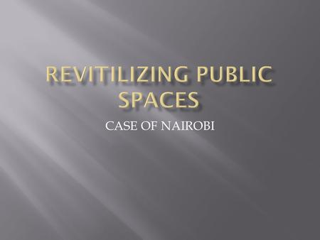 CASE OF NAIROBI.  A public space is a social space that is open and accessible to all which offer important opportunities for sport and outdoor recreation.