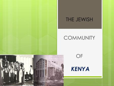KENYA THE JEWISH COMMUNITY OF Kenya, is a country in East Africa that lies on the equatorEast Africaequator Tanzania is to the south, Uganda to the west,