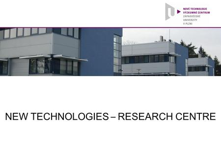NEW TECHNOLOGIES – RESEARCH CENTRE. Introduction ► Self-financing research institute at UWB ► Modern computing and laboratory equipment ► Direct cooperation.
