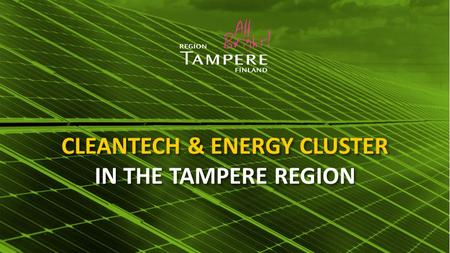 CLEANTECH & ENERGY CLUSTER IN THE TAMPERE REGION.