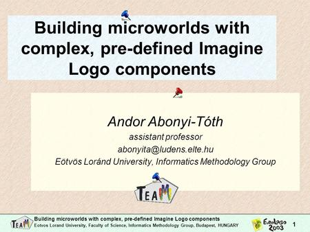 Building microworlds with complex, pre-defined Imagine Logo components Eotvos Lorand University, Faculty of Science, Informatics Methodology Group, Budapest,