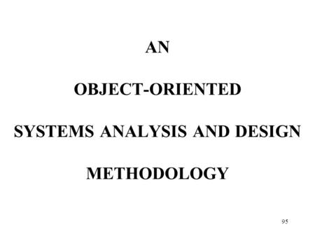 95 AN OBJECT-ORIENTED SYSTEMS ANALYSIS AND DESIGN METHODOLOGY.