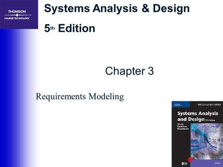 Systems Analysis & Design 5 th Edition Chapter 3 Requirements Modeling.