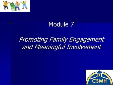 Module 7 Promoting Family Engagement and Meaningful Involvement.