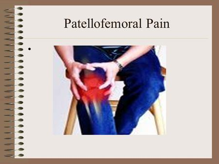 Patellofemoral Pain. Objectives 1.Understand the anatomy of the patellofemoral joint 2.Learn 3 causes of PFPS 3.Understand the muscular imbalances that.