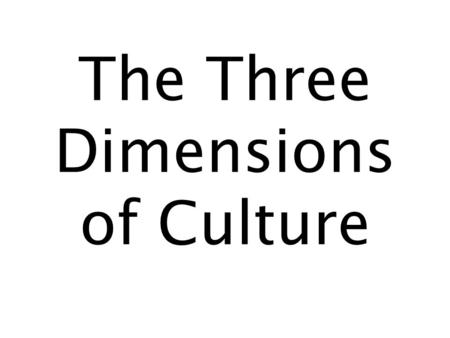The Three Dimensions of Culture. Chinese culture can generally be approached/divided into three dimensions: Material Institutional Spiritual.