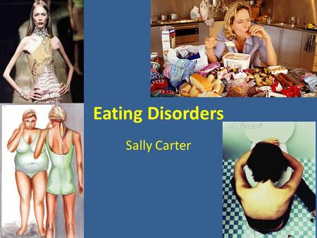 Eating Disorders Sally Carter. Eating Disorders An eating disorder is a medical illness in which a person manipulates their diet in an extreme way, whether.