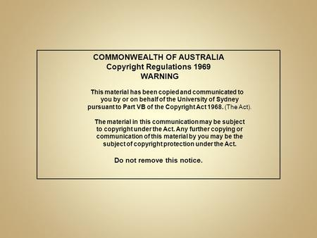 COMMONWEALTH OF AUSTRALIA Copyright Regulations 1969 WARNING This material has been copied and communicated to you by or on behalf of the University of.