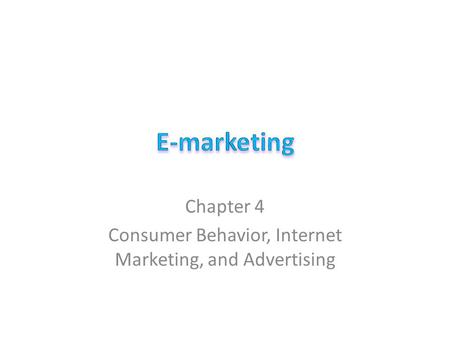 Chapter 4 Consumer Behavior, Internet Marketing, and Advertising.
