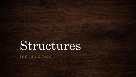 Structures THE THINK TANK. Table of Contents Recognize the Opportunity, Need, Problem Gathered Information Problem Space Specifications Brainstorm Evaluation.