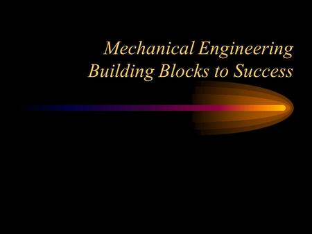 Mechanical Engineering Building Blocks to Success.